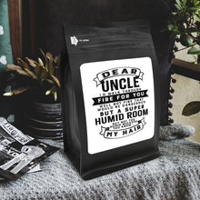 Load image into Gallery viewer, Dear Uncle I'll Walk Through Fire For You Well Not Fire That Would Be Dangerous But A Super Humid Room But, Not Too Humid Because You Know, My Hair  – 12oz Medium Dark Beans - DieHard Java Coffee Lovers Gifts with Funny or Inspirational Quotes