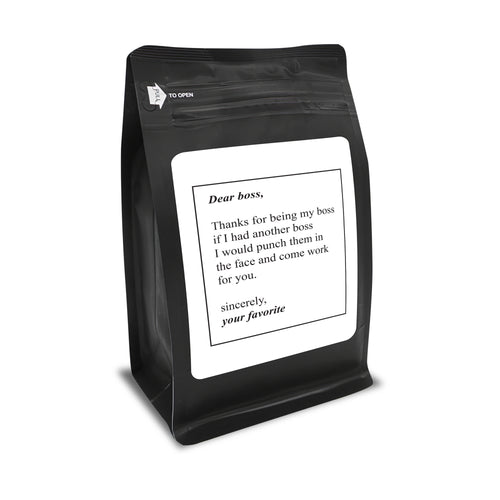 Dear Boss Thanks For Being My Boss If I Had Another Boss I Would Punch Them In The Face And Come Work For You Sincerely Your Favorite – 12oz Medium-Dark Beans - DieHard Java Coffee Lovers Gifts with Funny or Inspirational Quotes