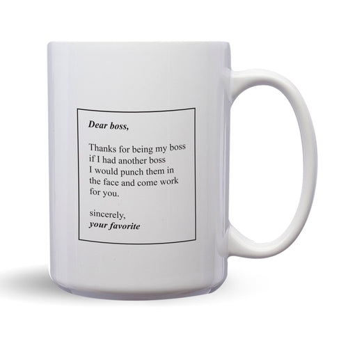 Dear Boss Thanks For Being My Boss If I Had Another Boss I Would Punch Them In The Face And Come Work For You Sincerely Your Favorite – 15oz Mug with Funny or Inspirational Saying – Top Quality Gift for Birthday, Christmas, Co-worker