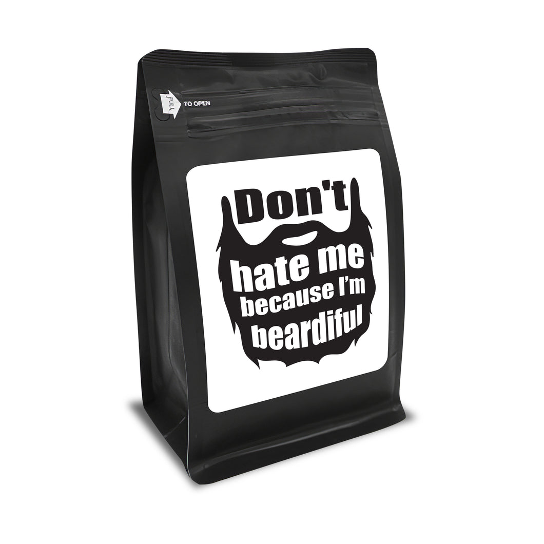 Don't Hate Me Because I'm Beardiful – Coffee Gift – Gifts for Coffee Lovers with Funny, Inspirational Quotes – Best Gifts for Coffee Lovers for Christmas, Birthdays, Anniversaries – Coffee Gift Ideas – 12oz Medium-Dark Roast Coffee Beans
