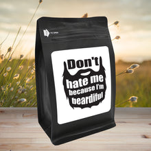 Load image into Gallery viewer, Don't Hate Me Because I'm Beardiful – Coffee Gift – Gifts for Coffee Lovers with Funny, Inspirational Quotes – Best Gifts for Coffee Lovers for Christmas, Birthdays, Anniversaries – Coffee Gift Ideas – 12oz Medium-Dark Roast Coffee Beans