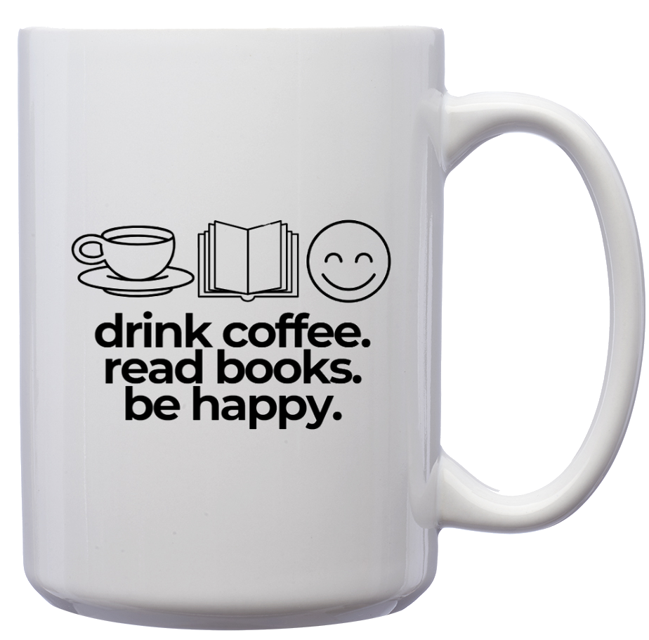 Drink Coffee Read Books Be Happy - – Mug by DieHard Java – Tea Mug 15oz – Ceramic Mug for Coffee, Tea, Hot Chocolate – Big Mug with Funny or Inspirational Captions – Top Quality Large Mug as Birthday, Christmas, Co-worker Gift