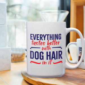 Everything Tastes Better With Dog Hair In It – Mug by DieHard Java – Tea Mug 15oz – Ceramic Mug for Coffee, Tea, Hot Chocolate – Big Mug with Funny or Inspirational Captions – Top Quality Large Mug as Birthday, Christmas, Co-worker Gift