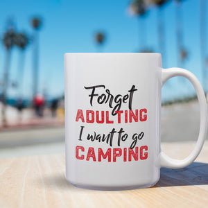 Forget Adulting I Want To Go Camping – Mug by DieHard Java – Tea Mug 15oz – Ceramic Mug for Coffee, Tea, Hot Chocolate – Big Mug with Funny or Inspirational Captions – Top Quality Large Mug as Birthday, Christmas, Co-worker Gift