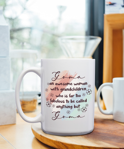 Goma An Awesome Woman With Grandchildren Who Is Far Too Fabulous To Be Called Anything But Goma – 15oz Mug for Coffee, Tea, Hot Chocolate – with Funny or Inspirational Captions – Top Quality Gift for Birthday, Christmas, Co-worker