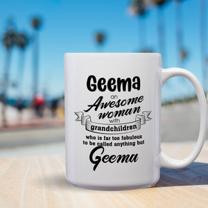 Geema An Awesome Woman With Grandchildren Who Is Far Too Fabulous To Be Called Anything But Geema – Mug by DieHard Java– 15oz Mug for Coffee, Tea, Hot Chocolate – with Funny or Inspirational Captions – Top Quality Gift for Birthday, Christmas, Co-worker