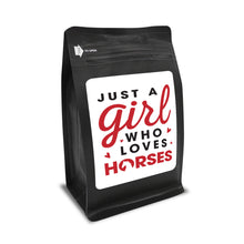 Load image into Gallery viewer, Just A Girl Who Loves Horses – Coffee Gift – Gifts for Coffee Lovers with Funny, Inspirational Quotes – Best Gifts for Coffee Lovers for Christmas, Birthdays, Anniversaries – Coffee Gift Ideas – 12oz Medium-Dark Roast Coffee Beans
