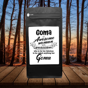 Goma An Awesome Woman With Grandchildren Who Is Far Too Fabulous To Be Called Anything But Goma – Coffee Lovers Gifts with Funny, Inspirational Quotes – Best Ideas for Christmas, Birthdays, Anniversaries – 12oz Medium-Dark Beans
