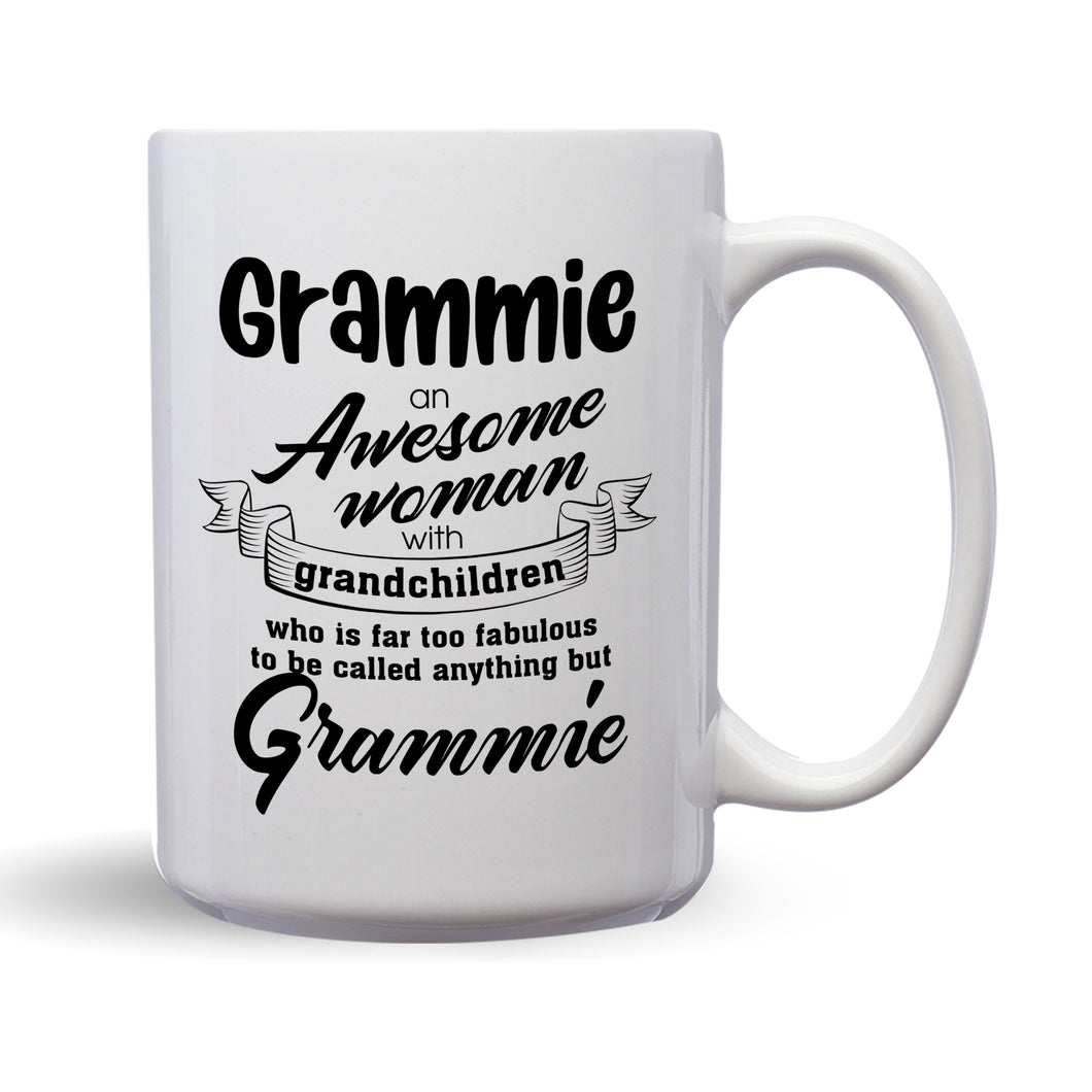 Grammie An Awesome Woman With Grandchildren Who Is Far Too Fabulous To Be Called Anything But Grammie – Mug by DieHard Java– 15oz Mug for Coffee, Tea, Hot Chocolate – with Funny or Inspirational Captions – Top Quality Gift for Birthday Christmas Co-worker