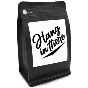 Hang In There – Coffee Gift – Gifts for Coffee Lovers with Funny, Inspirational Quotes – Best Gifts for Coffee Lovers for Christmas, Birthdays, Anniversaries – Coffee Gift Ideas – 12oz Medium-Dark Roast Coffee Beans