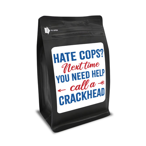Hate Cops? Next Time You Need Help Call A Crackhead – Coffee Gift – Gifts for Coffee Lovers with Funny, Inspirational Quotes – Best Gifts for Coffee Lovers for Christmas, Birthdays, Anniversaries – Coffee Gift Ideas – 12oz Medium-Dark Roast Coffee Beans