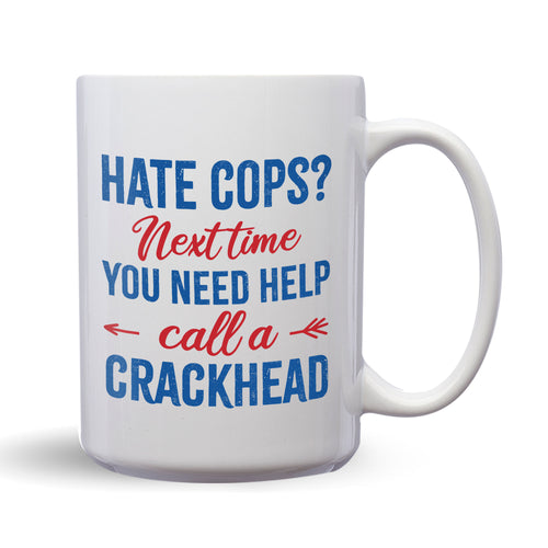 Hate Cops? Next Time You Need Help, Call A Crackhead – Mug by DieHard Java – Tea Mug 15oz – Ceramic Mug for Coffee, Tea, Hot Chocolate – Big Mug with Funny or Inspirational Captions – Top Quality Large Mug as Birthday, Christmas, Co-worker Gift