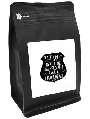 Hate Cops? Next Time You Need Help, Call A Crackhead – Coffee Gift – Gifts for Coffee Lovers with Funny, Inspirational Quotes – Best Gifts for Coffee Lovers for Christmas, Birthdays, Anniversaries – Coffee Gift Ideas – 12oz Medium-Dark Roast Coffee Beans