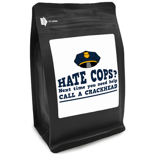 Hate Cops Next Time You Need Help Call A Crackhead – Coffee Gift – Gifts for Coffee Lovers with Funny, Inspirational Quotes – Best Gifts for Coffee Lovers for Christmas, Birthdays, Anniversaries – Coffee Gift Ideas – 12oz Medium-Dark Roast Coffee Beans