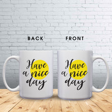 Load image into Gallery viewer, Have A Nice Day – Mug by DieHard Java – Tea Mug 15oz – Ceramic Mug for Coffee, Tea, Hot Chocolate – Big Mug with Funny or Inspirational Captions – Top Quality Large Mug as Birthday, Christmas, Co-worker Gift