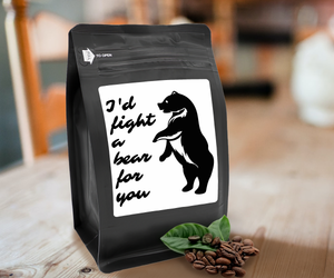 I'd Fight A Bear For You – Coffee Gift – Gifts for Coffee Lovers with Funny, Inspirational Quotes – Best Gifts for Coffee Lovers for Christmas, Birthdays, Anniversaries – Coffee Gift Ideas – 12oz Medium-Dark Roast Coffee Beans