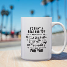 Load image into Gallery viewer, I'd Fight A Bear For You. Not A Brown Bear Or A Grizzly Or A Panda But Maybe A Care Bear I'll Fight One Of Those For You – Coffee Lovers Gifts with Funny, Inspirational Quotes – Best Ideas for Christmas, Birthdays, Anniversaries – 12oz Medium-Dark Beanst