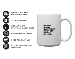 I Am Not Bossy, I Just Know What You Should Be Doing – Mug by DieHard Java – Tea Mug 15oz – Ceramic Mug for Coffee, Tea, Hot Chocolate – Big Mug with Funny or Inspirational Captions – Top Quality Large Mug as Birthday, Christmas, Co-worker Gift