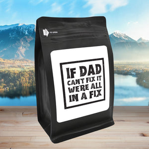 If Dad Can't Fix It, We're All In A Fix – Coffee Gift – Gifts for Coffee Lovers with Funny, Inspirational Quotes – Best Gifts for Coffee Lovers for Christmas, Birthdays, Anniversaries – Coffee Gift Ideas – 12oz Medium-Dark Roast Coffee Beans