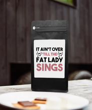 Load image into Gallery viewer, It Ain't Over Till The Fat Lady Sings – Coffee Gift – Gifts for Coffee Lovers with Funny, Inspirational Quotes – Best Gifts for Coffee Lovers for Christmas, Birthdays, Anniversaries – Coffee Gift Ideas – 12oz Medium-Dark Roast Coffee Beans