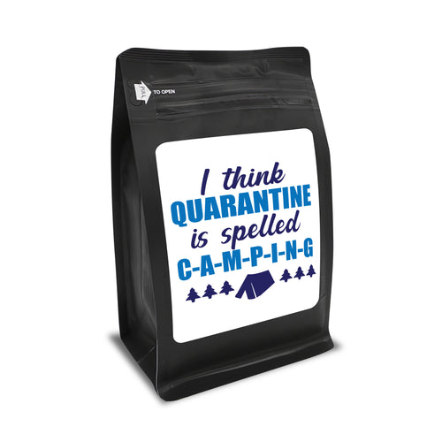 I Think Quarantine Is Spelled As C-A-M-P-I-N-G – Coffee Gift – Gifts for Coffee Lovers with Funny, Inspirational Quotes – Best Gifts for Coffee Lovers for Christmas, Birthdays, Anniversaries – Coffee Gift Ideas – 12oz Medium-Dark Roast Coffee Beans