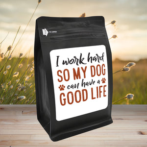 I Work Hard So My Dog Can Have A Good Life – Coffee Gift – Gifts for Coffee Lovers with Funny, Inspirational Quotes – Best Gifts for Coffee Lovers for Christmas, Birthdays, Anniversaries – Coffee Gift Ideas – 12oz Medium-Dark Roast Coffee Beans