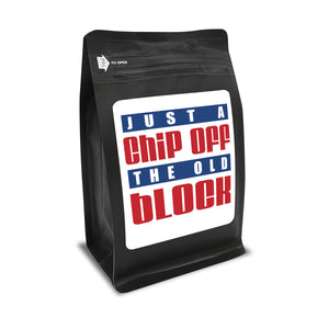 Just A Chip Off The Old Block  – Coffee Gift – Gifts for Coffee Lovers with Funny, Inspirational Quotes – Best Gifts for Coffee Lovers for Christmas, Birthdays, Anniversaries – Coffee Gift Ideas – 12oz Medium-Dark Roast Coffee Beans