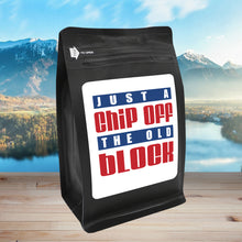 Load image into Gallery viewer, Just A Chip Off The Old Block  – Coffee Gift – Gifts for Coffee Lovers with Funny, Inspirational Quotes – Best Gifts for Coffee Lovers for Christmas, Birthdays, Anniversaries – Coffee Gift Ideas – 12oz Medium-Dark Roast Coffee Beans