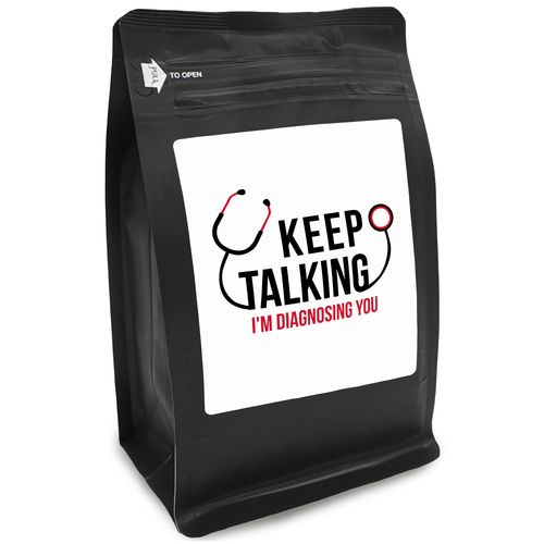 Keep Talking I'm Diagnosing You – Coffee Gift – Gifts for Coffee Lovers with Funny, Inspirational Quotes – Best Gifts for Coffee Lovers for Christmas, Birthdays, Anniversaries – Coffee Gift Ideas – 12oz Medium-Dark Roast Coffee Beans
