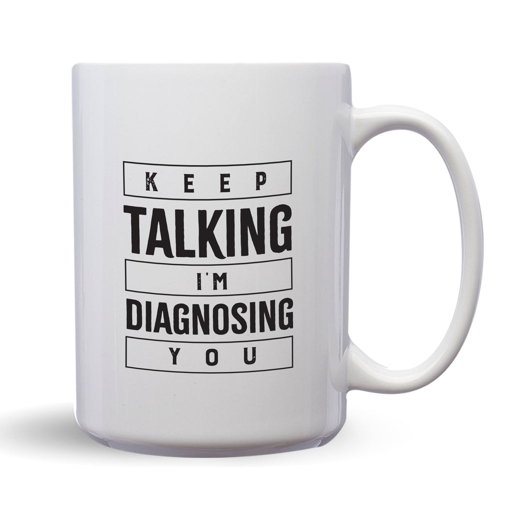 Keep Talking, I'm Diagnosing You – Mug by DieHard Java – Tea Mug 15oz – Ceramic Mug for Coffee, Tea, Hot Chocolate – Big Mug with Funny or Inspirational Captions – Top Quality Large Mug as Birthday, Christmas, Co-worker Gift