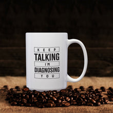 Load image into Gallery viewer, Keep Talking, I'm Diagnosing You – Mug by DieHard Java – Tea Mug 15oz – Ceramic Mug for Coffee, Tea, Hot Chocolate – Big Mug with Funny or Inspirational Captions – Top Quality Large Mug as Birthday, Christmas, Co-worker Gift