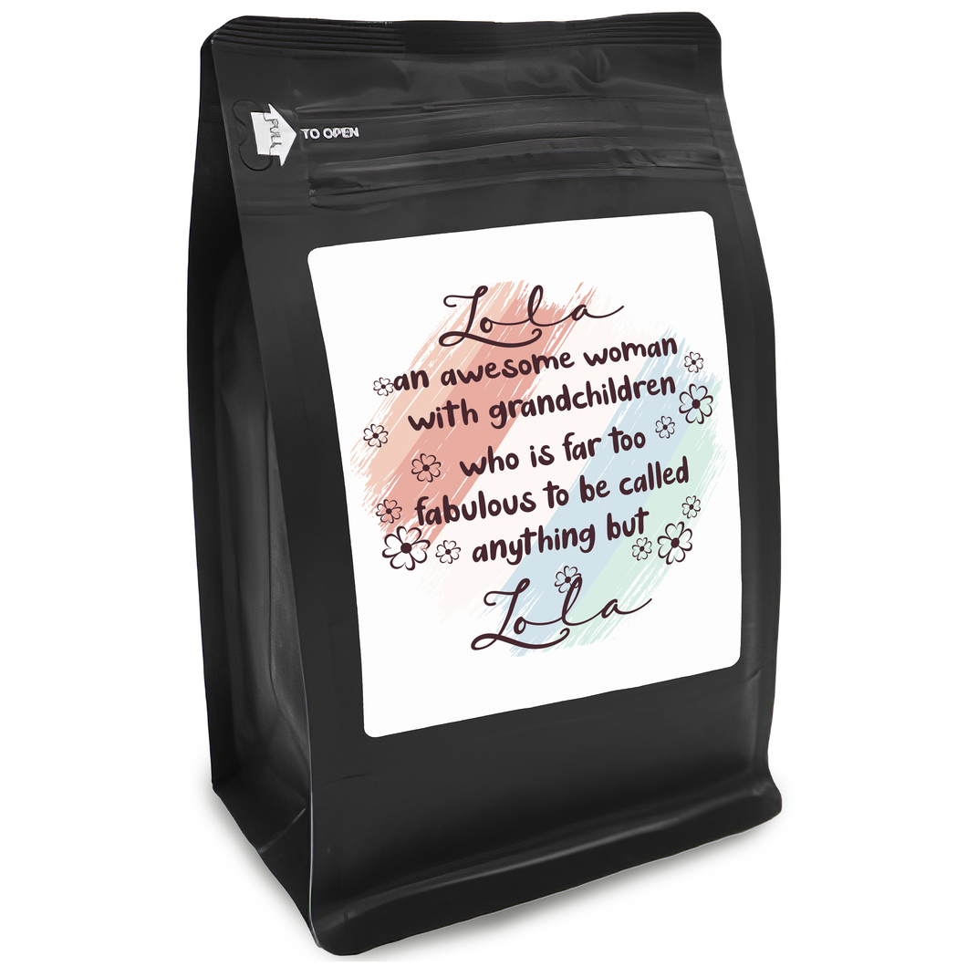 Lola An Awesome Woman With Grandchildren Who Is Far Too Fabulous To Be Called Anything But Lola – Coffee Lovers Gifts with Funny, Inspirational Quotes – Best Ideas for Christmas, Birthdays, Anniversaries – 12oz Medium-Dark Beans