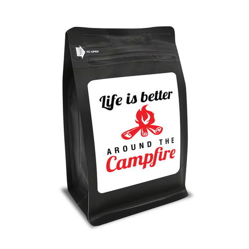 Life Is Better Around The Campfire – Coffee Gift – Gifts for Coffee Lovers with Funny, Inspirational Quotes – Best Gifts for Coffee Lovers for Christmas, Birthdays, Anniversaries – Coffee Gift Ideas – 12oz Medium-Dark Roast Coffee Beans