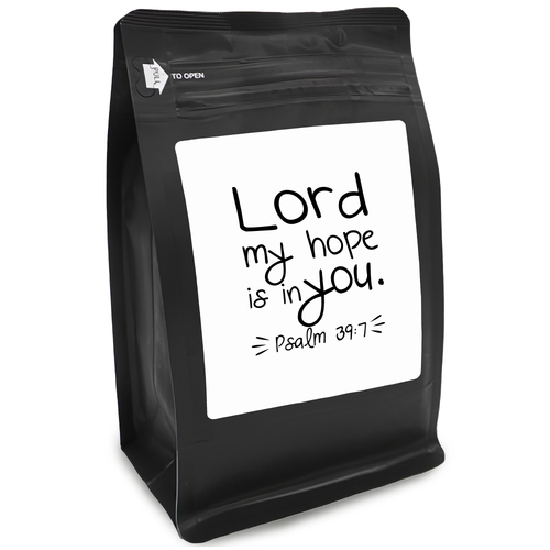 Lord My Hope Is In You Psalm397 – Coffee Gift – Gifts for Coffee Lovers with Funny, Inspirational Quotes – Best Gifts for Coffee Lovers for Christmas, Birthdays, Anniversaries – Coffee Gift Ideas – 12oz Medium-Dark Roast Coffee Beans