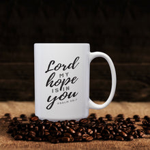 Load image into Gallery viewer, Lord, My Hope Is In You- Psalm 39:7 – Mug by DieHard Java – Tea Mug 15oz – Ceramic Mug for Coffee, Tea, Hot Chocolate – Big Mug with Funny or Inspirational Captions – Top Quality Large Mug as Birthday, Christmas, Co-worker Gift