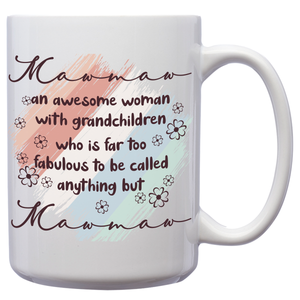 Mawmaw An Awesome Woman With Grandchildren Who Is Far Too Fabulous To Be Called Anything But Mawmaw – 15oz Mug for Coffee, Tea, Hot Chocolate – with Funny or Inspirational Captions – Top Quality Gift for Birthday, Christmas, Co-worker