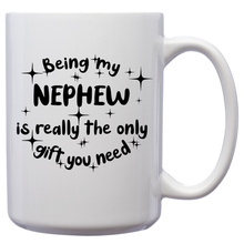 Load image into Gallery viewer, Being My Nephew Is Really The Only Gift You Need – Mug by DieHard Java – Tea Mug 15oz – Ceramic Mug for Coffee, Tea, Hot Chocolate – Big Mug with Funny or Inspirational Captions – Top Quality Large Mug as Birthday, Christmas, Co-worker Gift