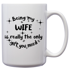 Being My Wife Is Really The Only Gift You Need – Mug by DieHard Java – Tea Mug 15oz – Ceramic Mug for Coffee, Tea, Hot Chocolate – Big Mug with Funny or Inspirational Captions – Top Quality Large Mug as Birthday, Christmas, Co-worker Gift