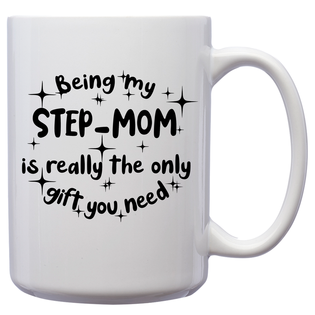 Being My Step-Mom Is Really The Only Gift You Need – Mug by DieHard Java – Tea Mug 15oz – Ceramic Mug for Coffee, Tea, Hot Chocolate – Big Mug with Funny or Inspirational Captions – Top Quality Large Mug as Birthday, Christmas, Co-worker Gift