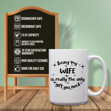Load image into Gallery viewer, Being My Wife Is Really The Only Gift You Need – Mug by DieHard Java – Tea Mug 15oz – Ceramic Mug for Coffee, Tea, Hot Chocolate – Big Mug with Funny or Inspirational Captions – Top Quality Large Mug as Birthday, Christmas, Co-worker Gift