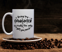 Load image into Gallery viewer, Being My Daughter Is Really The Only Gift You Need – Mug by DieHard Java – Tea Mug 15oz – Ceramic Mug for Coffee, Tea, Hot Chocolate – Big Mug with Funny or Inspirational Captions – Top Quality Large Mug as Birthday, Christmas, Co-worker Gift