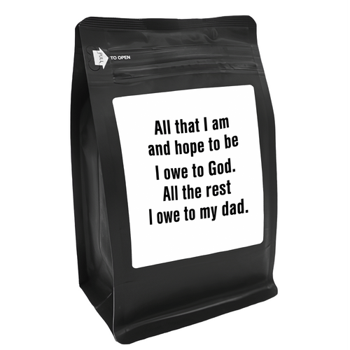 All That I Am And Hope To Be I Owe To God All The Rest I Owe To My Dad – for Coffee Lovers with Funny, Inspirational Quotes – Best for Christmas, Birthdays, Anniversaries – Coffee Ideas – 12oz Medium-Dark Roast Coffee Beans