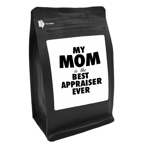 My Mom Is The Best Appraiser Ever – for Coffee Lovers with Funny, Inspirational Quotes – Best for Christmas, Birthdays, Anniversaries – Coffee Ideas – 12oz Medium-Dark Roast Coffee Beans