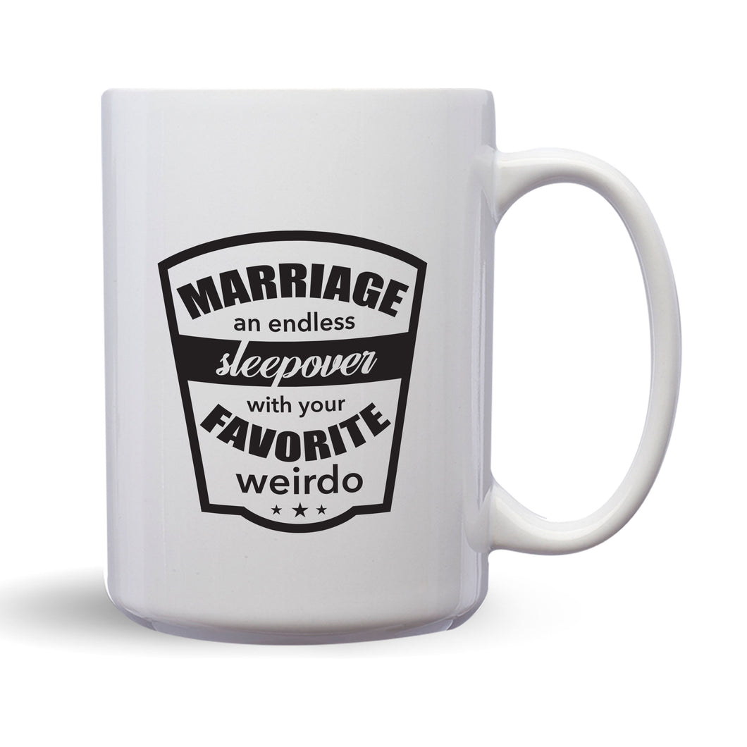 Marriage: An Endless Sleepover With Your Favorite Weirdo – Mug by DieHard Java – Tea Mug 15oz – Ceramic Mug for Coffee, Tea, Hot Chocolate – Big Mug with Funny or Inspirational Captions – Top Quality Large Mug as Birthday, Christmas, Co-worker Gift