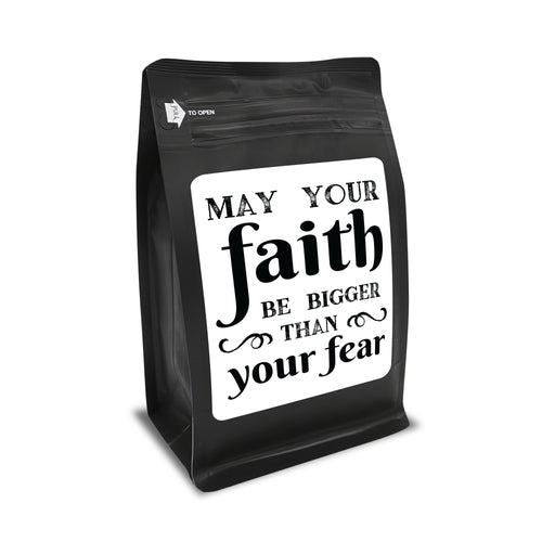 May Your Faith Be Bigger Than Your Fear – Coffee Gift – Gifts for Coffee Lovers with Funny, Inspirational Quotes – Best Gifts for Coffee Lovers for Christmas, Birthdays, Anniversaries – Coffee Gift Ideas – 12oz Medium-Dark Roast Coffee Beans