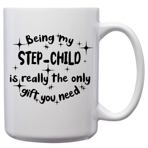 Being My Step-Child Is Really The Only Gift You Need – Mug by DieHard Java – Tea Mug 15oz – Ceramic Mug for Coffee, Tea, Hot Chocolate – Big Mug with Funny or Inspirational Captions – Top Quality Large Mug as Birthday, Christmas, Co-worker Gift