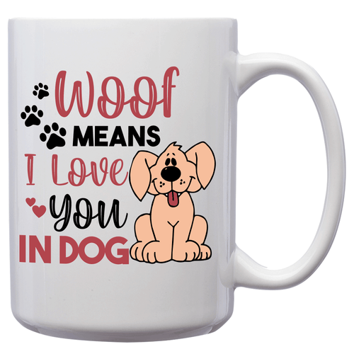 Woof Means I Love You In Dog – Mug by DieHard Java – Tea Mug 15oz – Ceramic Mug for Coffee, Tea, Hot Chocolate – Big Mug with Funny or Inspirational Captions – Top Quality Large Mug as Birthday, Christmas, Co-worker Gift