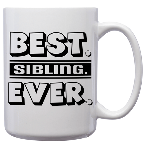 Best Sibling Ever – Mug by DieHard Java – Tea Mug 15oz – Ceramic Mug for Coffee, Tea, Hot Chocolate – Big Mug with Funny or Inspirational Captions – Top Quality Large Mug as Birthday, Christmas, Co-worker Gift