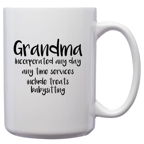 Grandma Incorporated Any Day Any Time Services Include Treats Babysitting – 15oz Mug for Coffee, Tea, Hot Chocolate – with Funny or Inspirational Captions – Top Quality Gift for Birthday, Christmas, Co-worker