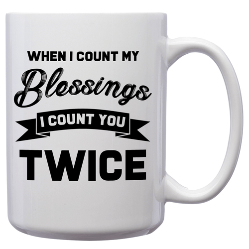 When I Count My Blessings I Count You Twice – Mug by DieHard Java – Tea Mug 15oz – Ceramic Mug for Coffee, Tea, Hot Chocolate – Big Mug with Funny or Inspirational Captions – Top Quality Large Mug as Birthday, Christmas, Co-worker Gift